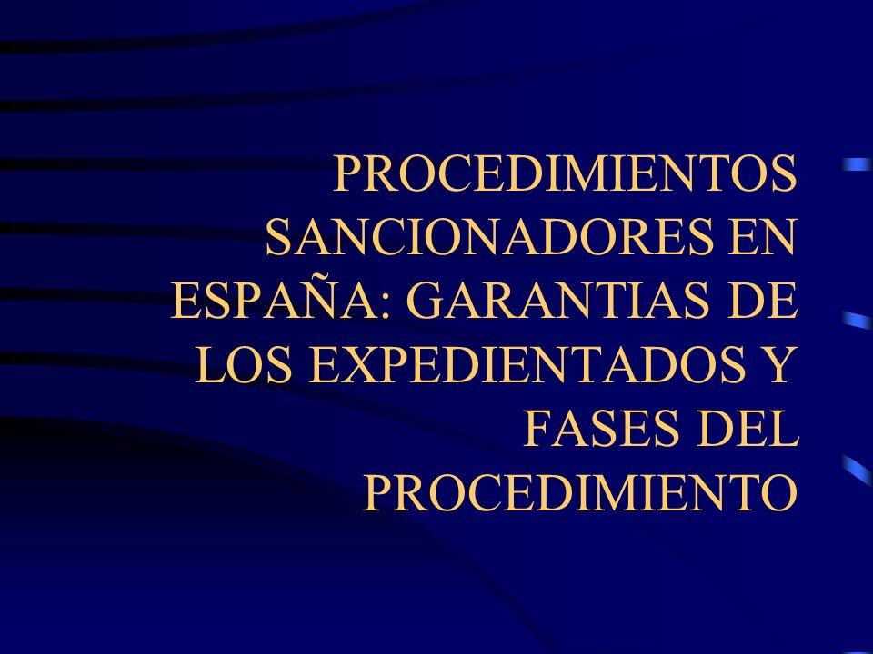 PROCEDIMIENTOS SANCIONADORES EN ESPAÑA: GARANTIAS DE LOS EXPEDIENTADOS Y FASES DEL PROCEDIMIENTO