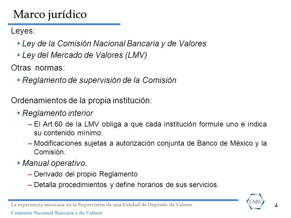 Marco jurídico Leyes: Ley de la Comisión Nacional Bancaria y de Valores. Ley del Mercado de Valores (LMV)