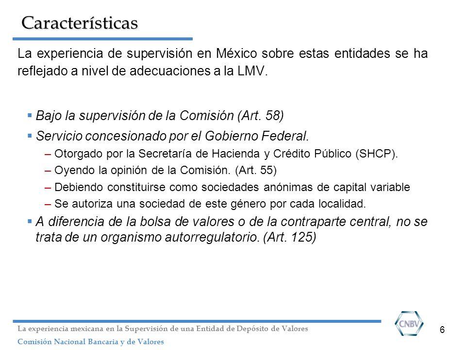 Características La experiencia de supervisión en México sobre estas entidades se ha reflejado a nivel de adecuaciones a la LMV.