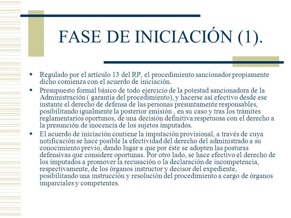 FASE DE INICIACIÓN (1). Regulado por el artículo 13 del RP, el procedimiento sancionador propiamente dicho comienza con el acuerdo de iniciación.