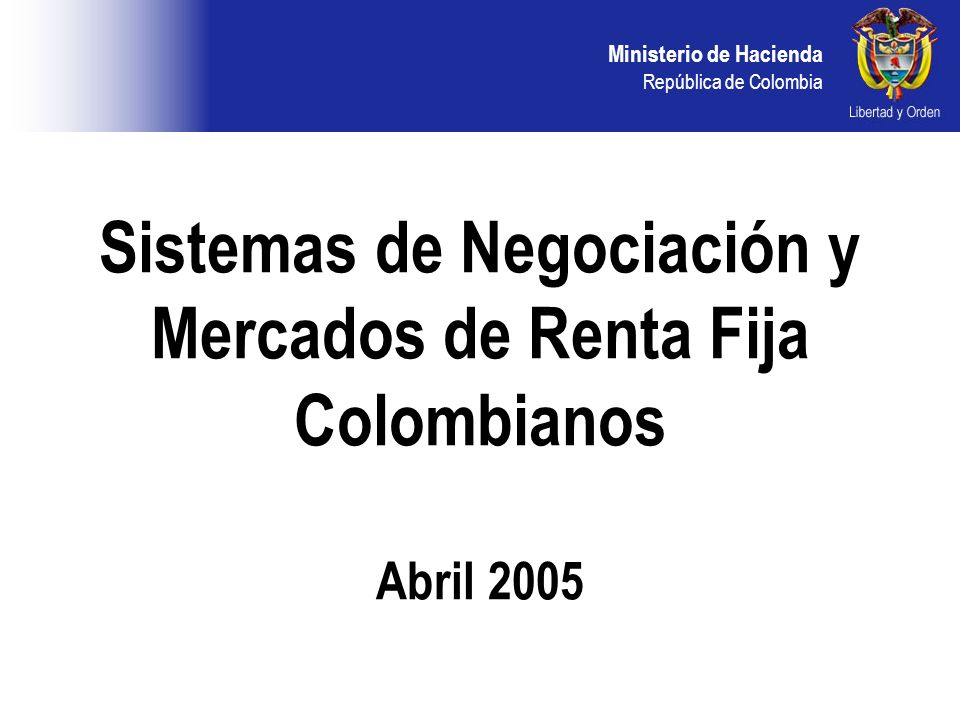 Sistemas de Negociación y Mercados de Renta Fija Colombianos Abril 2005