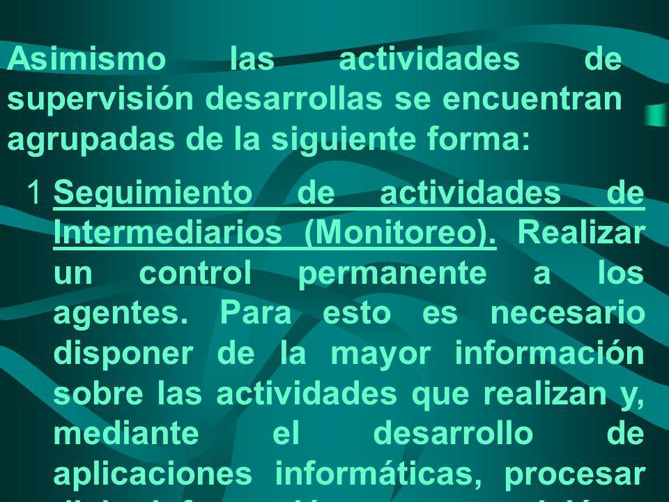 Asimismo las actividades de supervisión desarrollas se encuentran agrupadas de la siguiente forma: