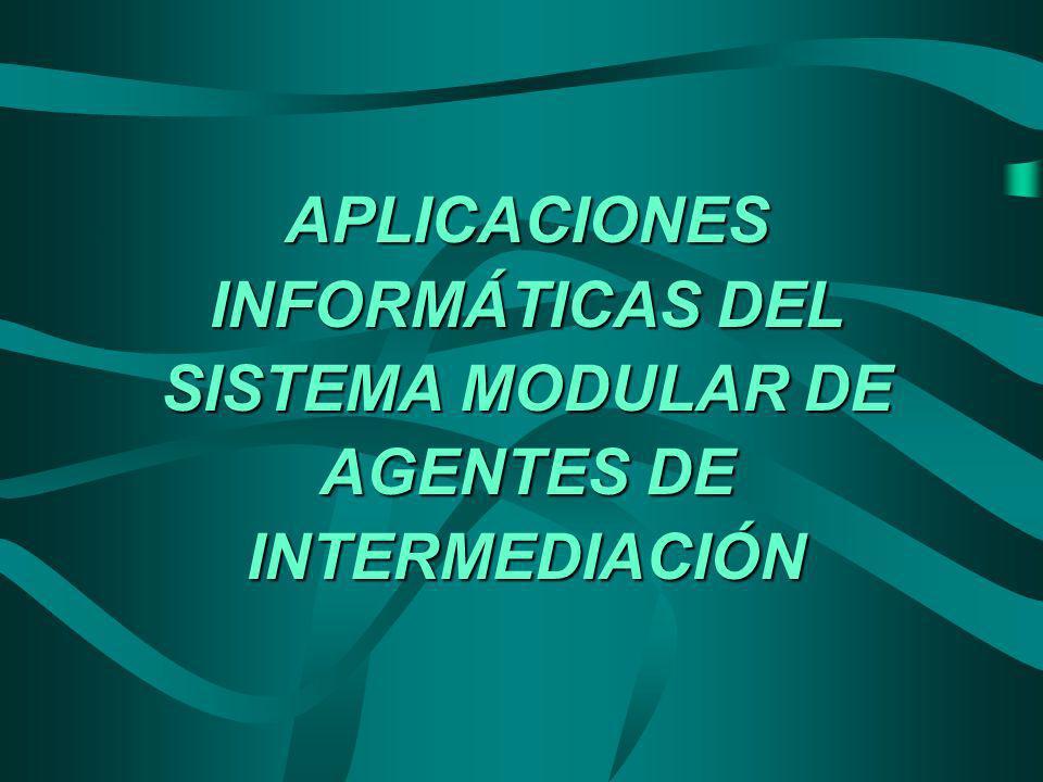 APLICACIONES INFORMÁTICAS DEL SISTEMA MODULAR DE AGENTES DE INTERMEDIACIÓN