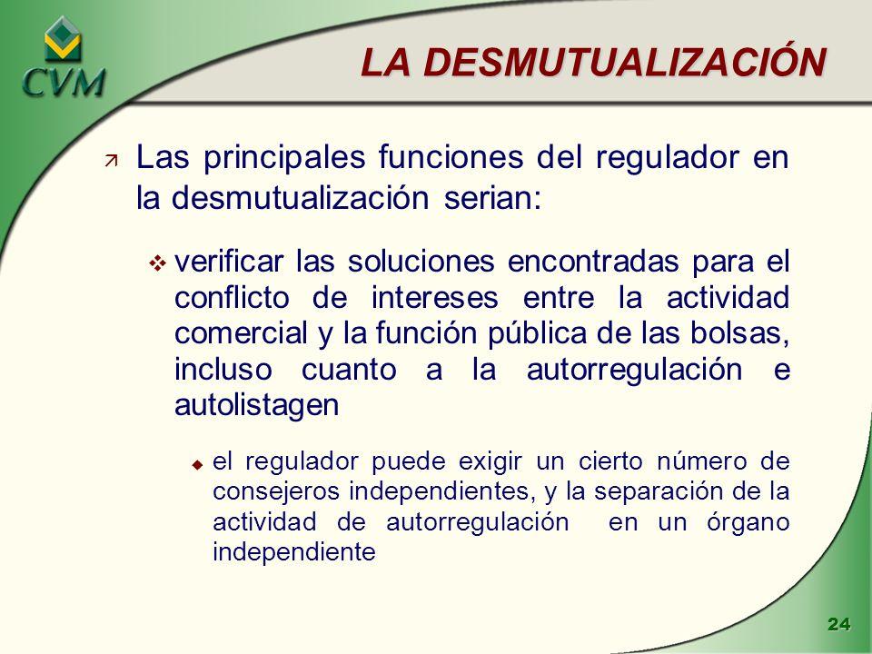 LA DESMUTUALIZACIÓN Las principales funciones del regulador en la desmutualización serian: