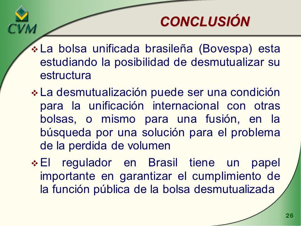 CONCLUSIÓN La bolsa unificada brasileña (Bovespa) esta estudiando la posibilidad de desmutualizar su estructura.