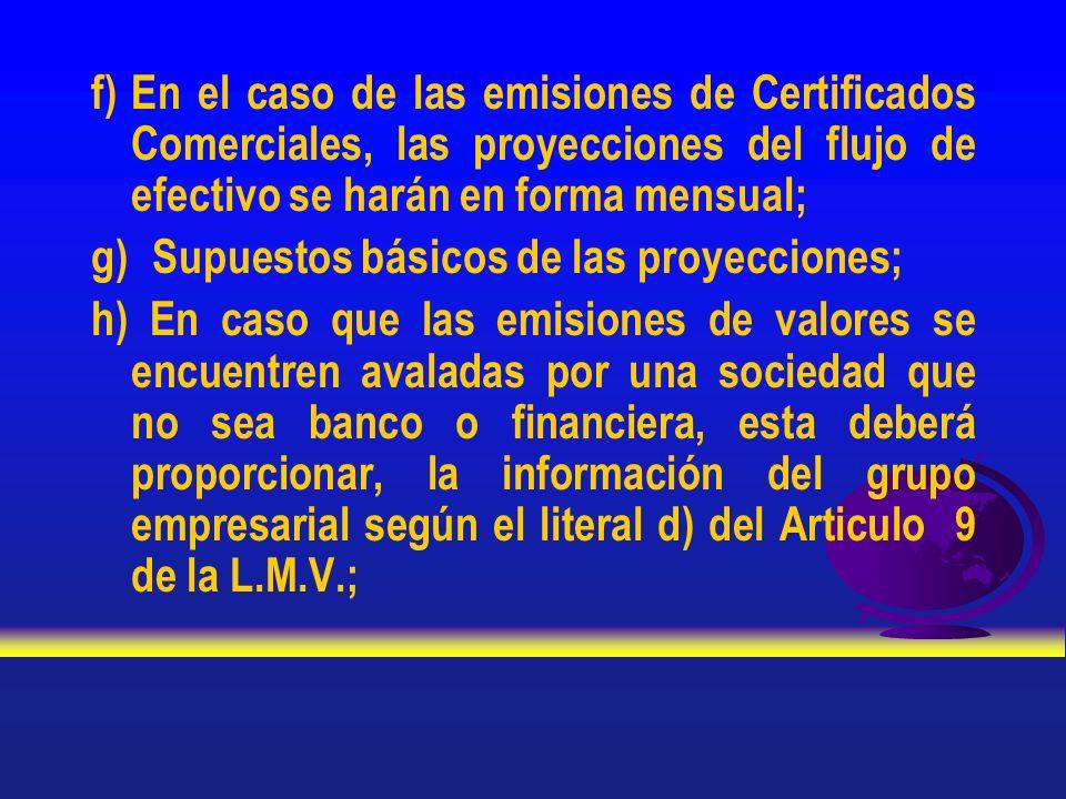 f) En el caso de las emisiones de Certificados Comerciales, las proyecciones del flujo de efectivo se harán en forma mensual;