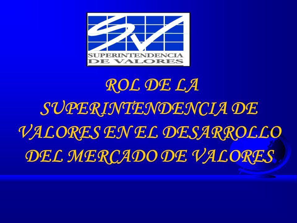 ROL DE LA SUPERINTENDENCIA DE VALORES EN EL DESARROLLO DEL MERCADO DE VALORES