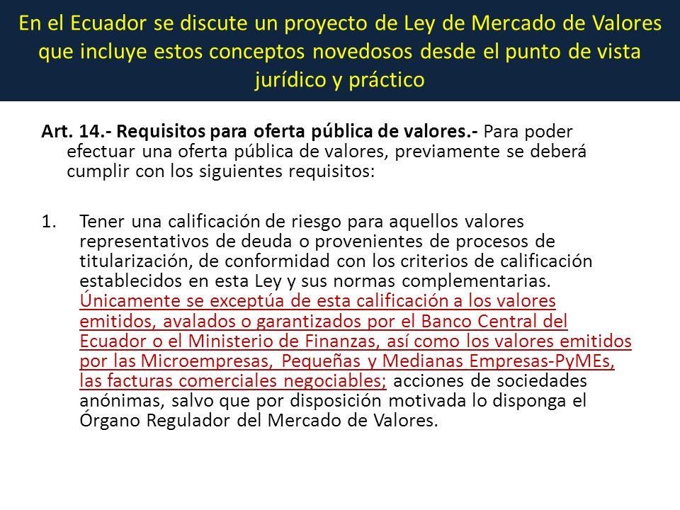 En el Ecuador se discute un proyecto de Ley de Mercado de Valores que incluye estos conceptos novedosos desde el punto de vista jurídico y práctico