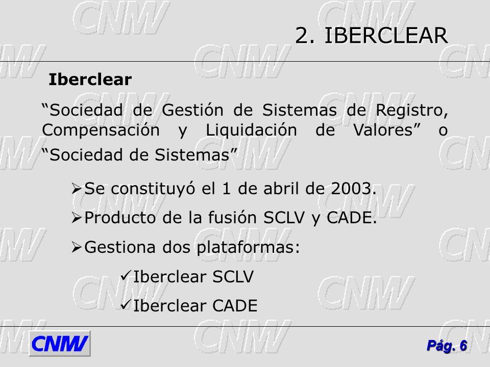 2. IBERCLEARIberclear. Sociedad de Gestión de Sistemas de Registro, Compensación y Liquidación de Valores o Sociedad de Sistemas