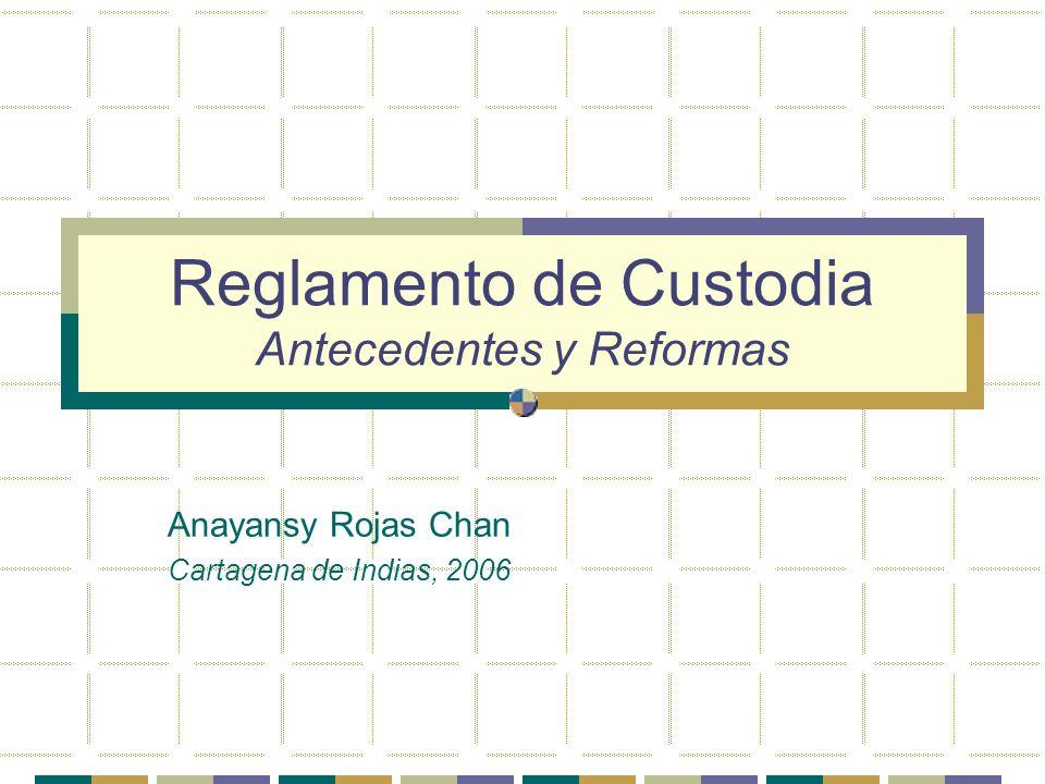 Reglamento de Custodia Antecedentes y Reformas