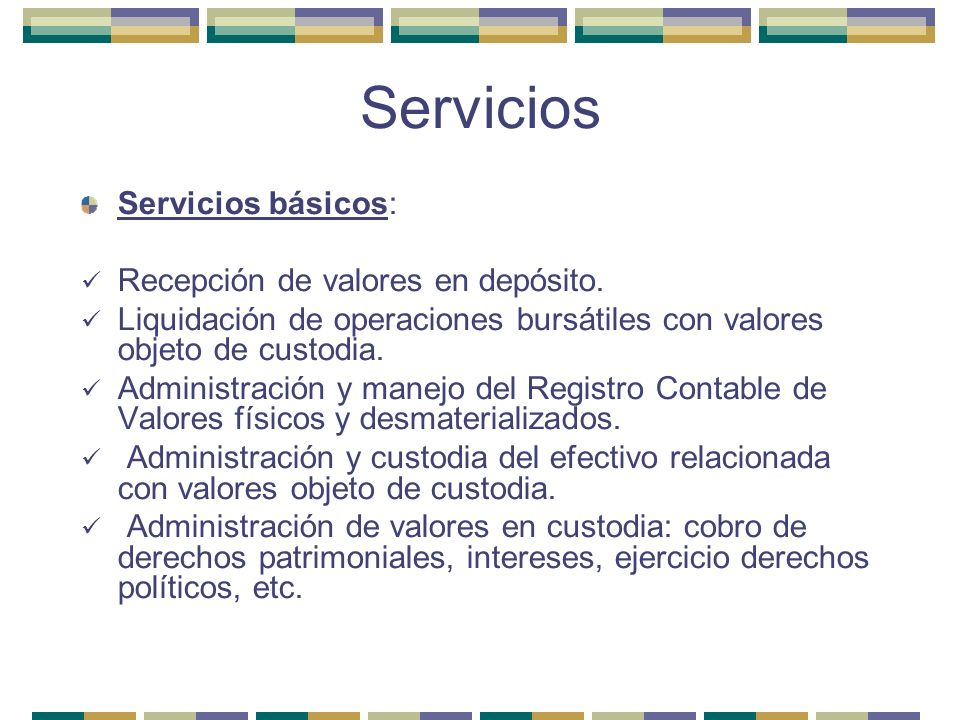 Servicios Servicios básicos: Recepción de valores en depósito.