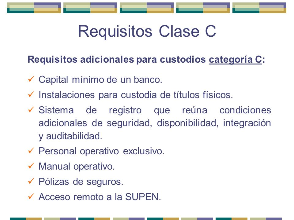 Requisitos Clase C Requisitos adicionales para custodios categoría C: