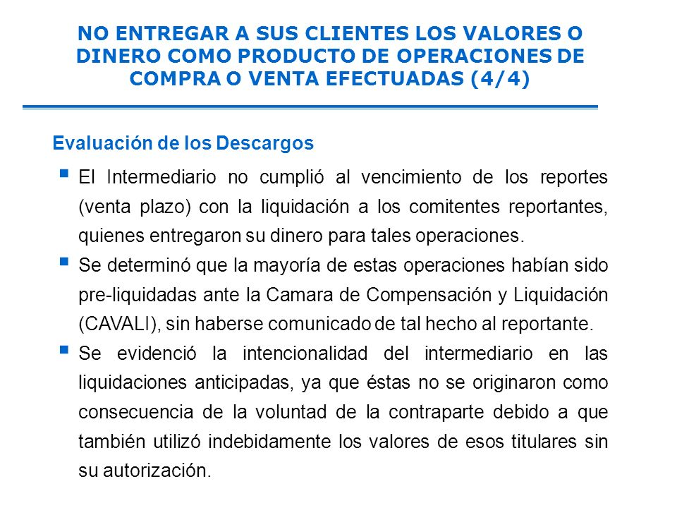 NO ENTREGAR A SUS CLIENTES LOS VALORES O DINERO COMO PRODUCTO DE OPERACIONES DE COMPRA O VENTA EFECTUADAS (4/4)