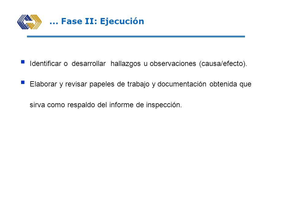 ... Fase II: Ejecución Identificar o desarrollar hallazgos u observaciones (causa/efecto).