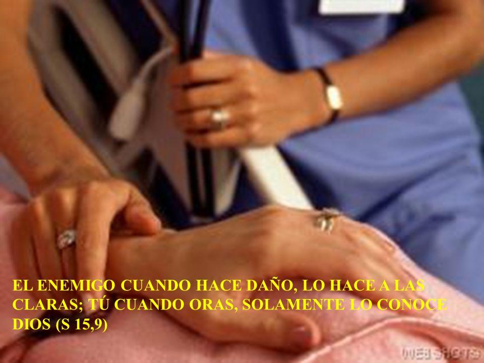 EL ENEMIGO CUANDO HACE DAÑO, LO HACE A LAS CLARAS; TÚ CUANDO ORAS, SOLAMENTE LO CONOCE DIOS (S 15,9)