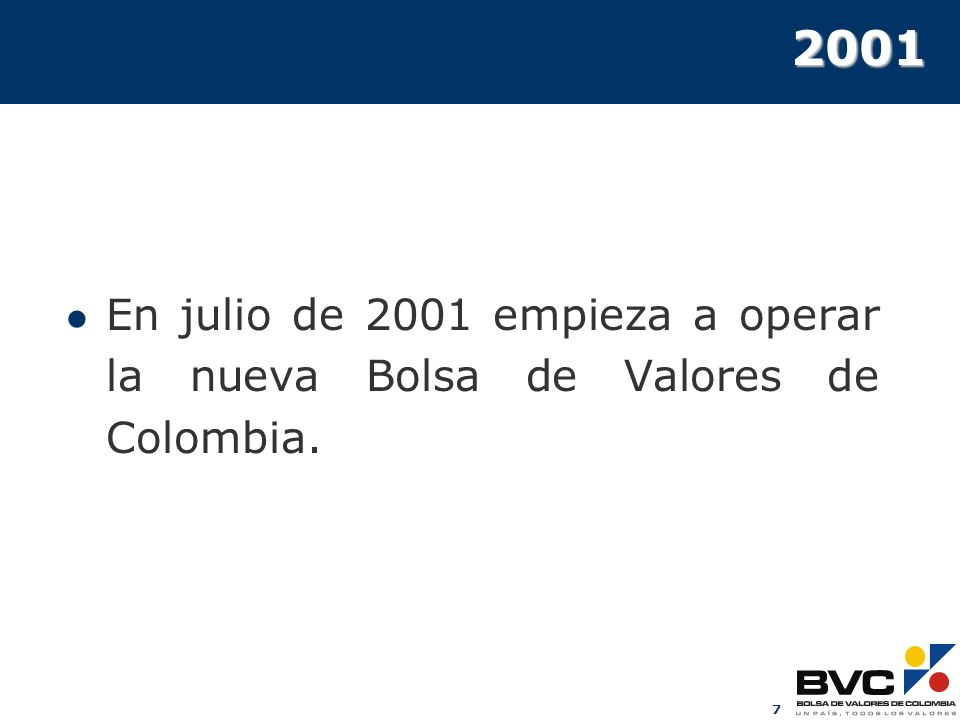 2001 En julio de 2001 empieza a operar la nueva Bolsa de Valores de Colombia.
