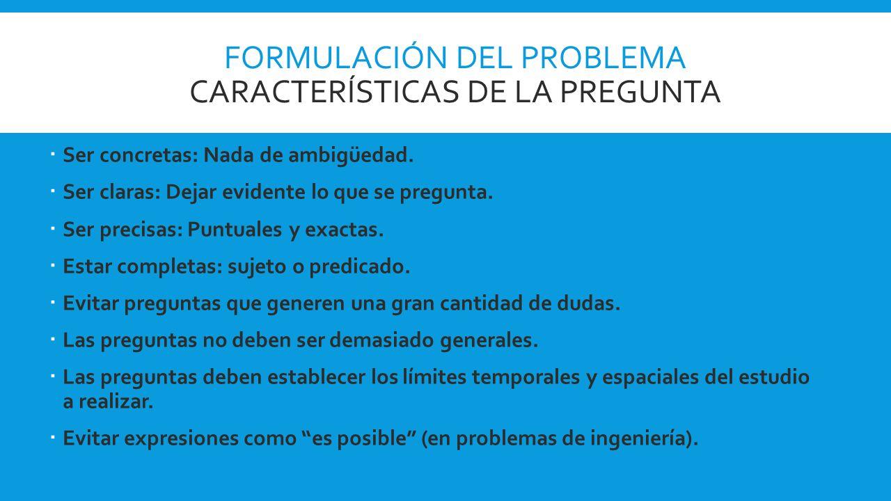 Formulación del problema Características de la pregunta