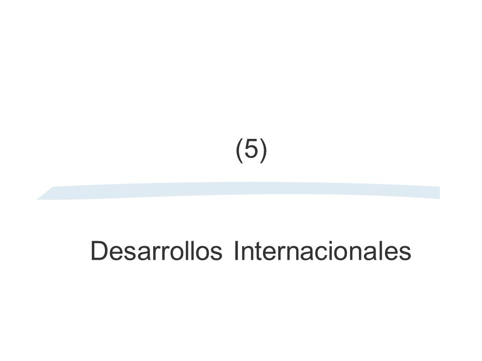 (5) Desarrollos Internacionales