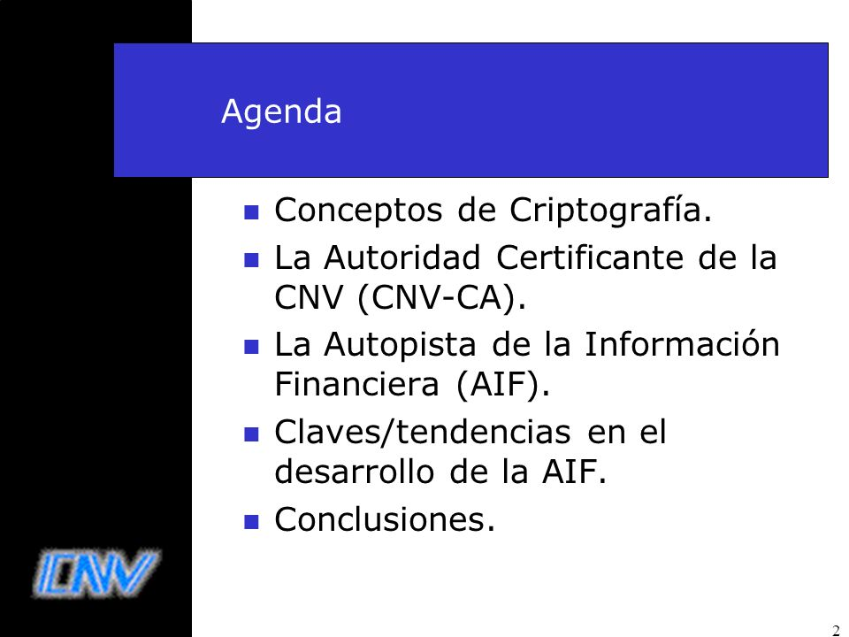 AgendaConceptos de Criptografía. La Autoridad Certificante de la CNV (CNV-CA). La Autopista de la Información Financiera (AIF).
