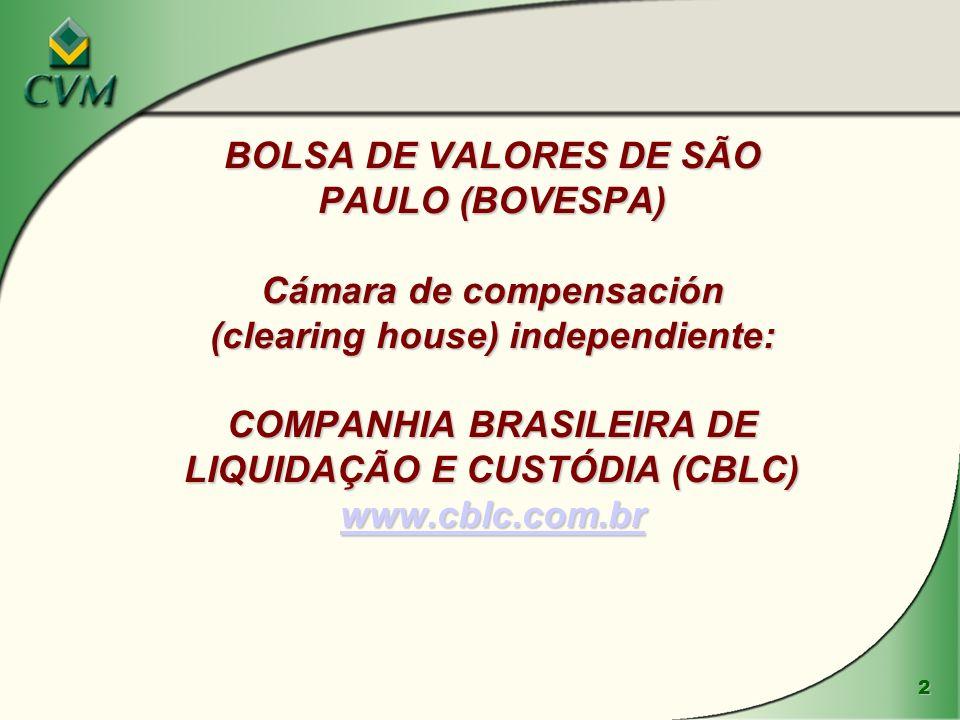 BOLSA DE VALORES DE SÃO PAULO (BOVESPA) Cámara de compensación (clearing house) independiente: COMPANHIA BRASILEIRA DE LIQUIDAÇÃO E CUSTÓDIA (CBLC) www.cblc.com.br