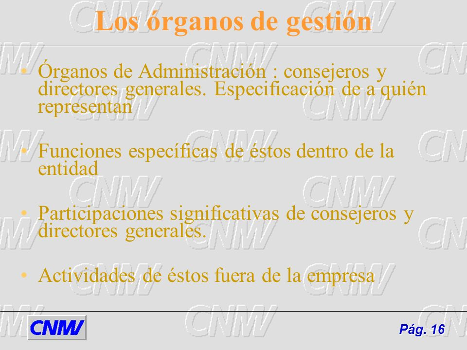 Los órganos de gestión Órganos de Administración : consejeros y directores generales. Especificación de a quién representan.