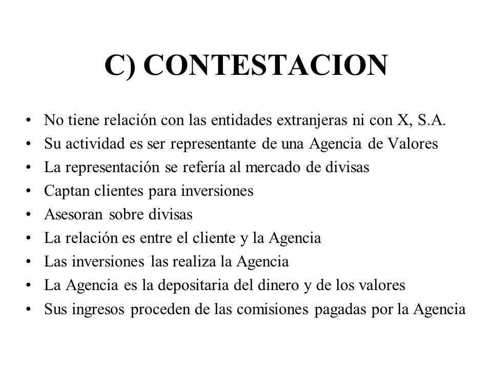 C) CONTESTACION No tiene relación con las entidades extranjeras ni con X, S.A. Su actividad es ser representante de una Agencia de Valores.