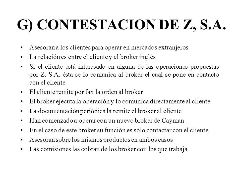 G) CONTESTACION DE Z, S.A. Asesoran a los clientes para operar en mercados extranjeros. La relación es entre el cliente y el broker inglés.