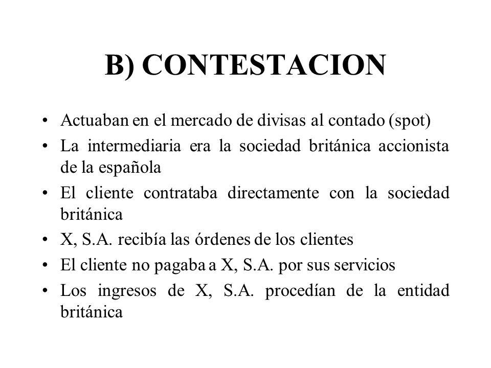 B) CONTESTACION Actuaban en el mercado de divisas al contado (spot)