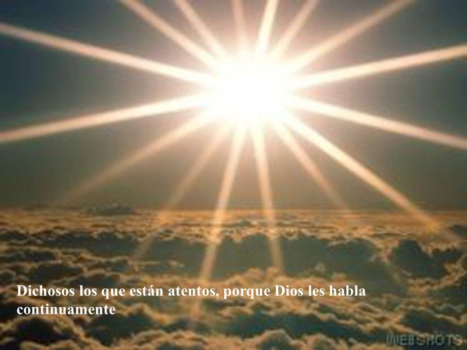 Dichosos los que están atentos, porque Dios les habla continuamente