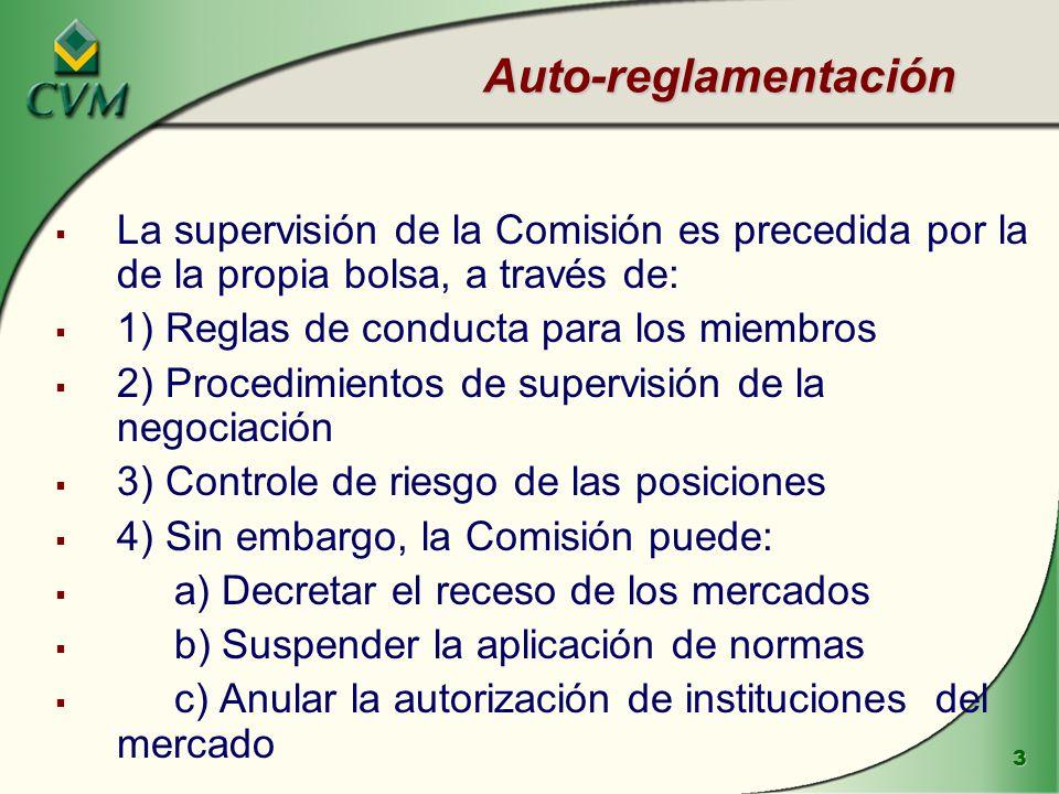 Auto-reglamentación La supervisión de la Comisión es precedida por la de la propia bolsa, a través de: