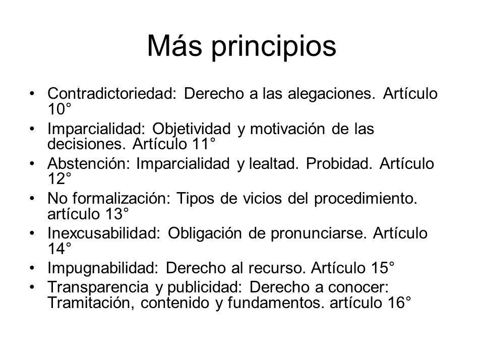 Más principios Contradictoriedad: Derecho a las alegaciones. Artículo 10° Imparcialidad: Objetividad y motivación de las decisiones. Artículo 11°