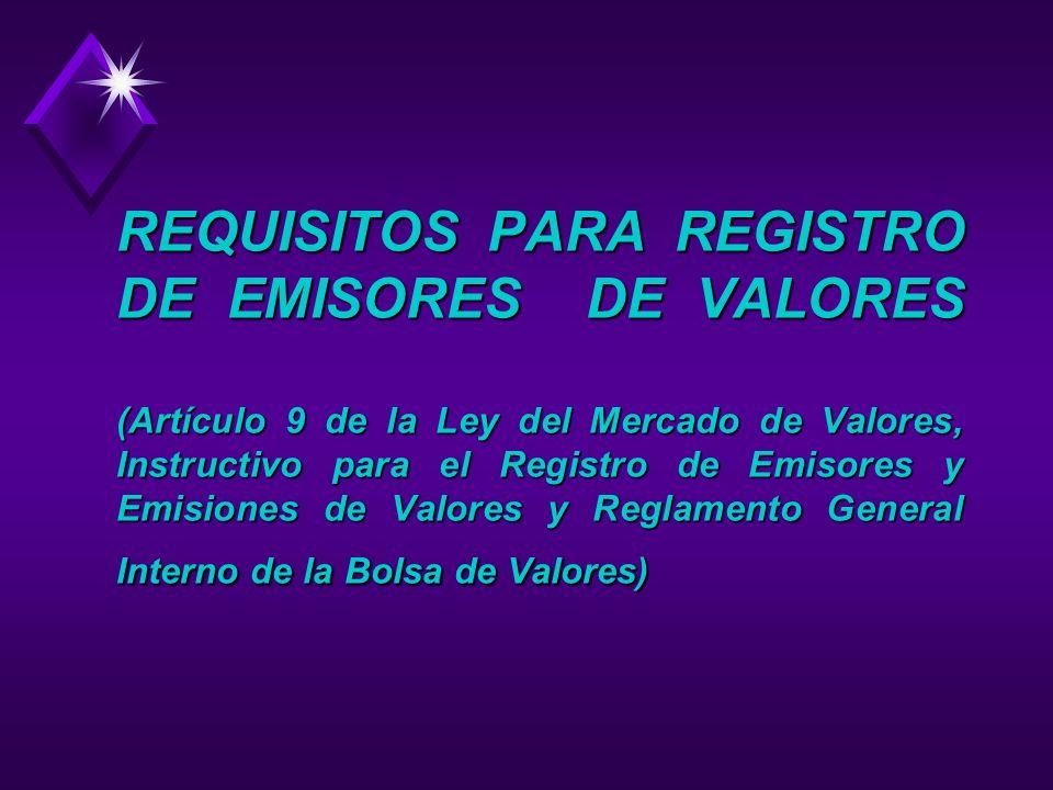 REQUISITOS PARA REGISTRO DE EMISORES DE VALORES (Artículo 9 de la Ley del Mercado de Valores, Instructivo para el Registro de Emisores y Emisiones de Valores y Reglamento General Interno de la Bolsa de Valores)