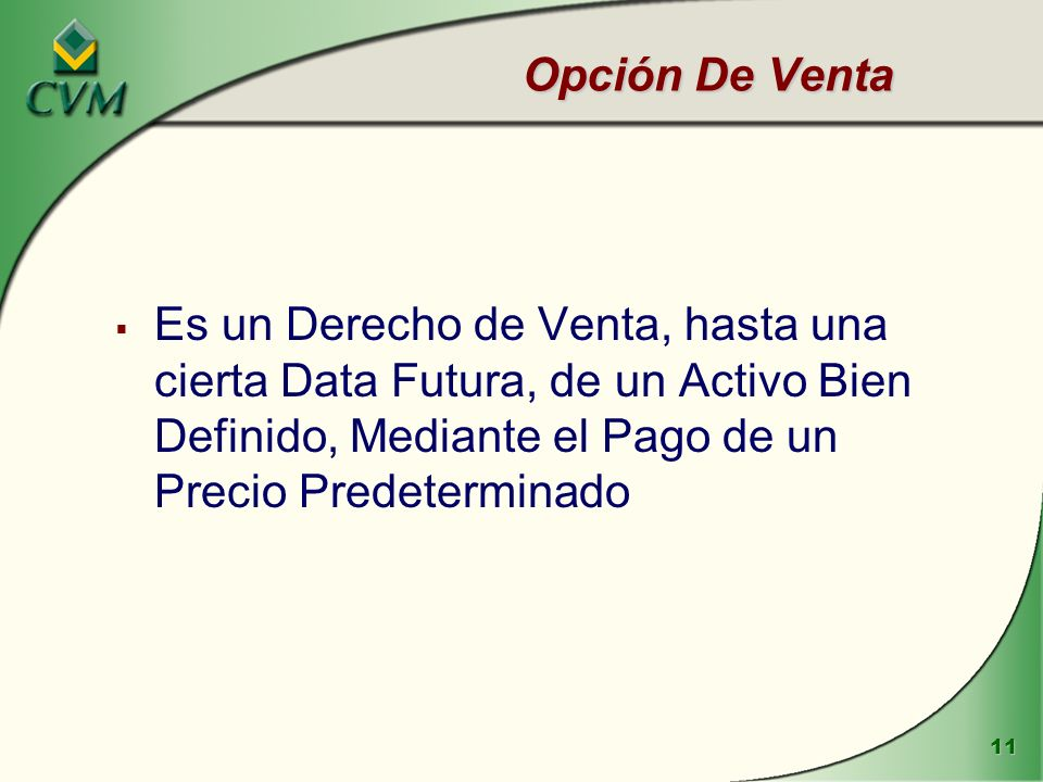Opción De Venta Es un Derecho de Venta, hasta una cierta Data Futura, de un Activo Bien Definido, Mediante el Pago de un Precio Predeterminado.