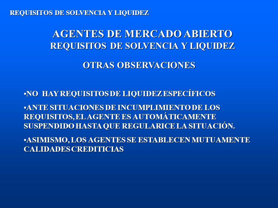 AGENTES DE MERCADO ABIERTO REQUISITOS DE SOLVENCIA Y LIQUIDEZ