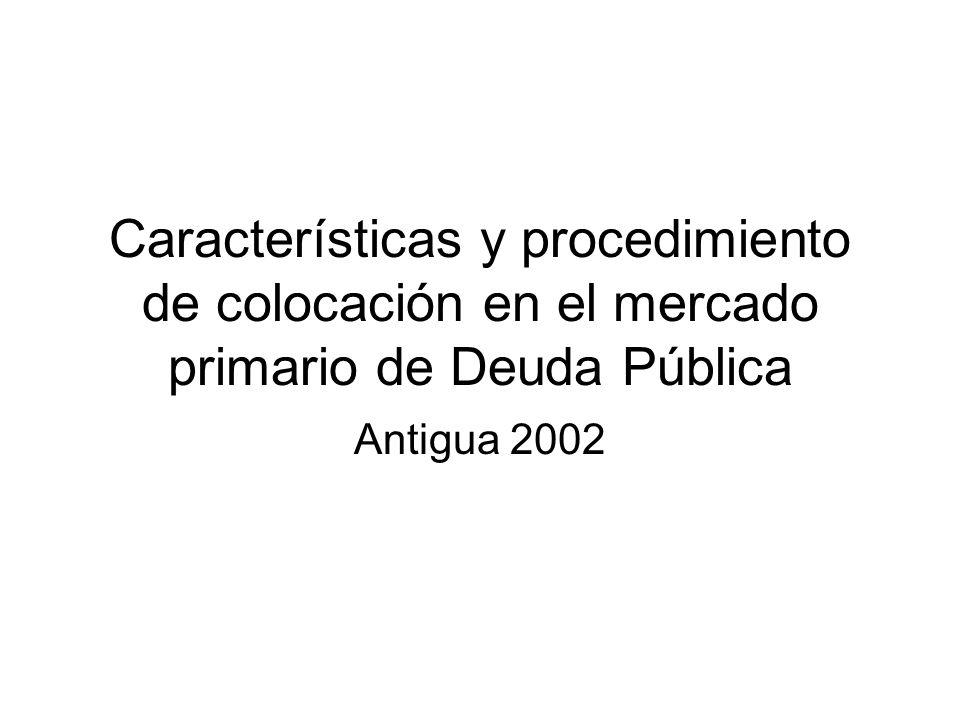 Características y procedimiento de colocación en el mercado primario de Deuda Pública