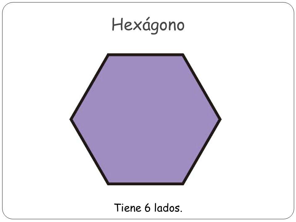 Hexágono Tiene 6 lados.