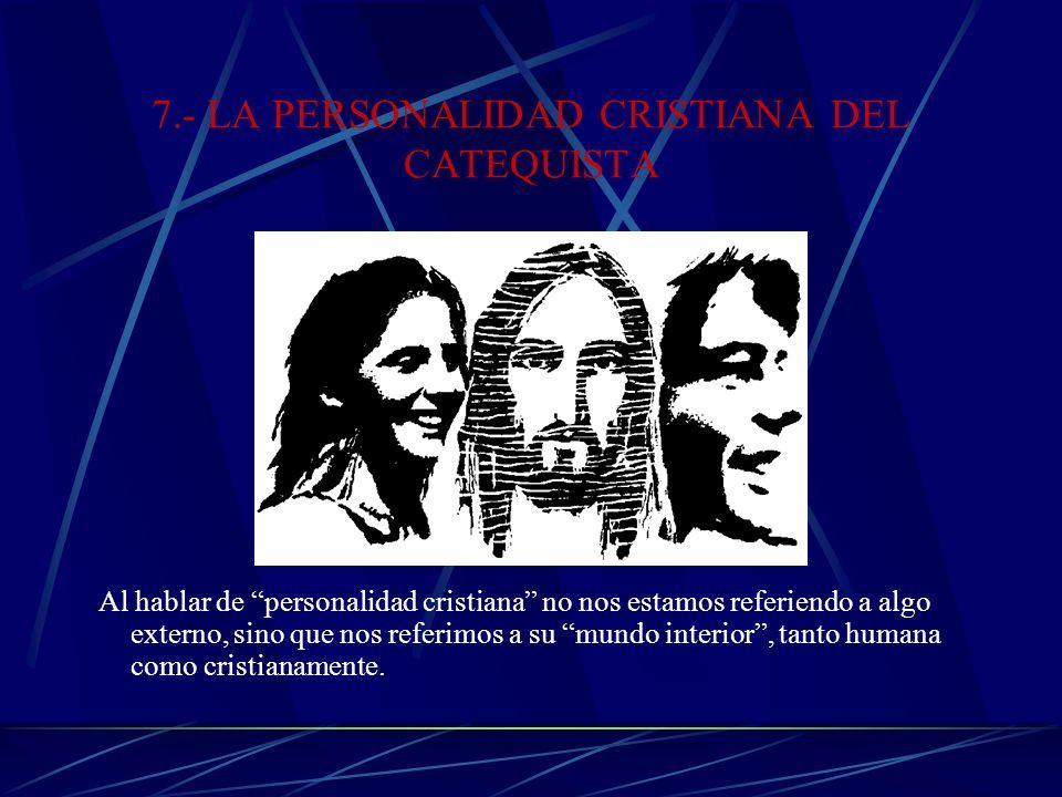 7.- LA PERSONALIDAD CRISTIANA DEL CATEQUISTA