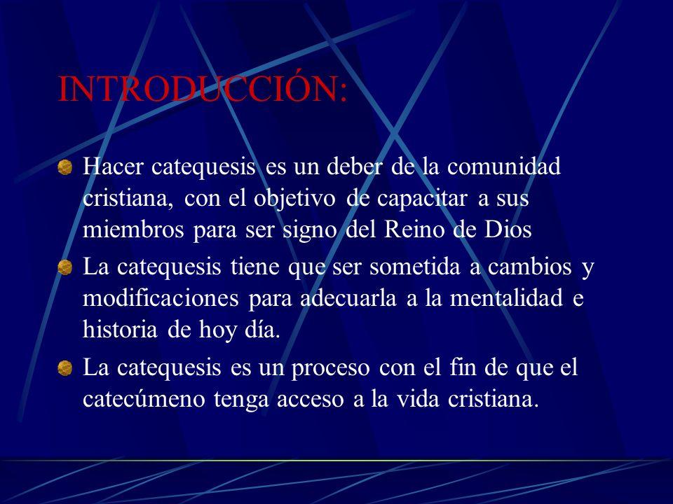 INTRODUCCIÓN: Hacer catequesis es un deber de la comunidad cristiana, con el objetivo de capacitar a sus miembros para ser signo del Reino de Dios.