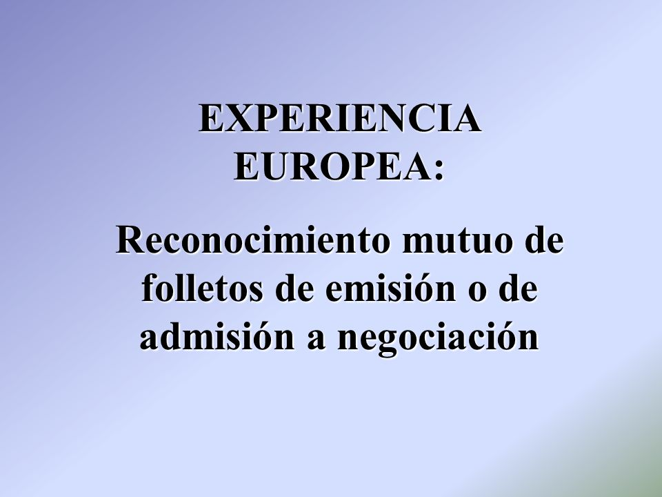 EXPERIENCIA EUROPEA: Reconocimiento mutuo de folletos de emisión o de admisión a negociación