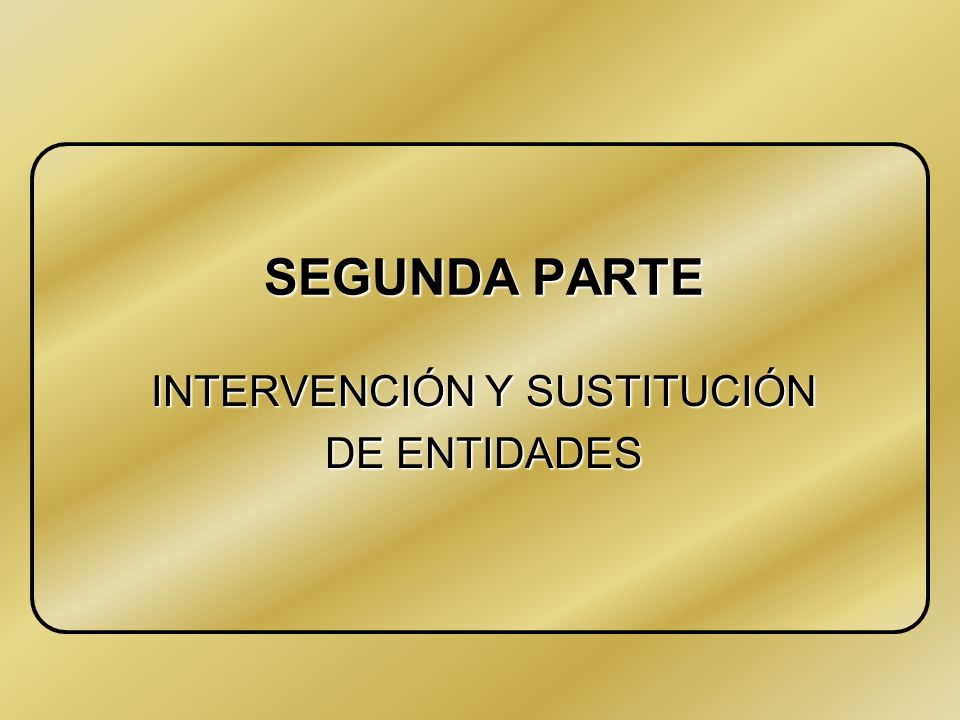 INTERVENCIÓN Y SUSTITUCIÓN DE ENTIDADES