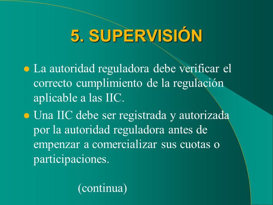 5. SUPERVISIÓN La autoridad reguladora debe verificar el correcto cumplimiento de la regulación aplicable a las IIC.