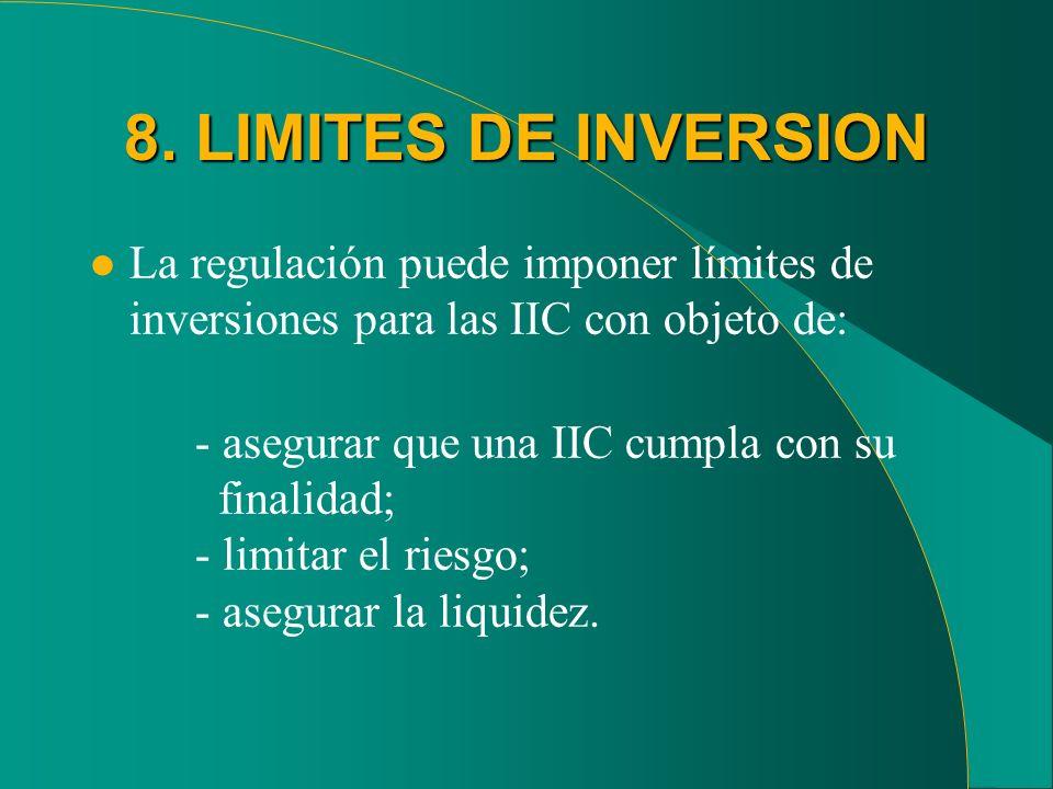 8. LIMITES DE INVERSION La regulación puede imponer límites de inversiones para las IIC con objeto de: