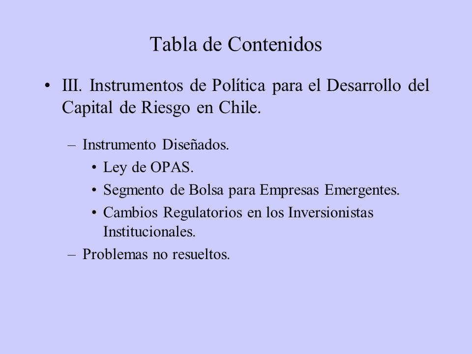 Tabla de Contenidos III. Instrumentos de Política para el Desarrollo del Capital de Riesgo en Chile.