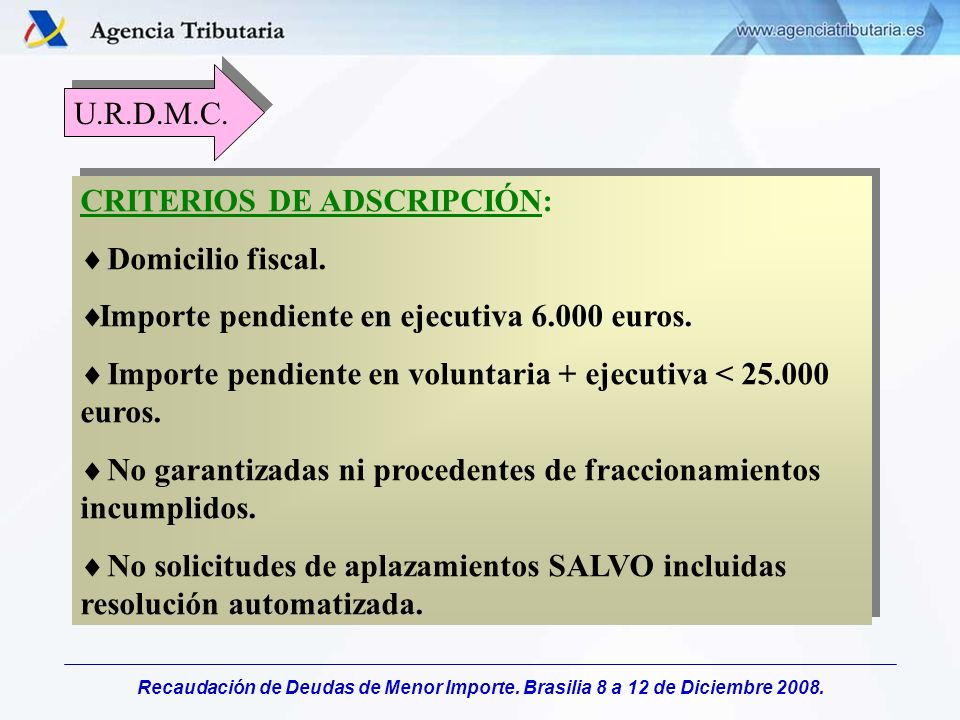 U.R.D.M.C.CRITERIOS DE ADSCRIPCIÓN: Domicilio fiscal. Importe pendiente en ejecutiva 6.000 euros.