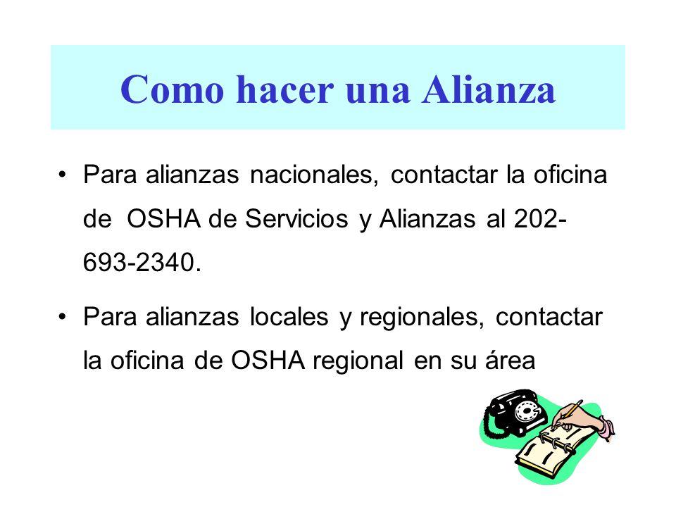 Como hacer una AlianzaPara alianzas nacionales, contactar la oficina de OSHA de Servicios y Alianzas al 202-693- 2340.