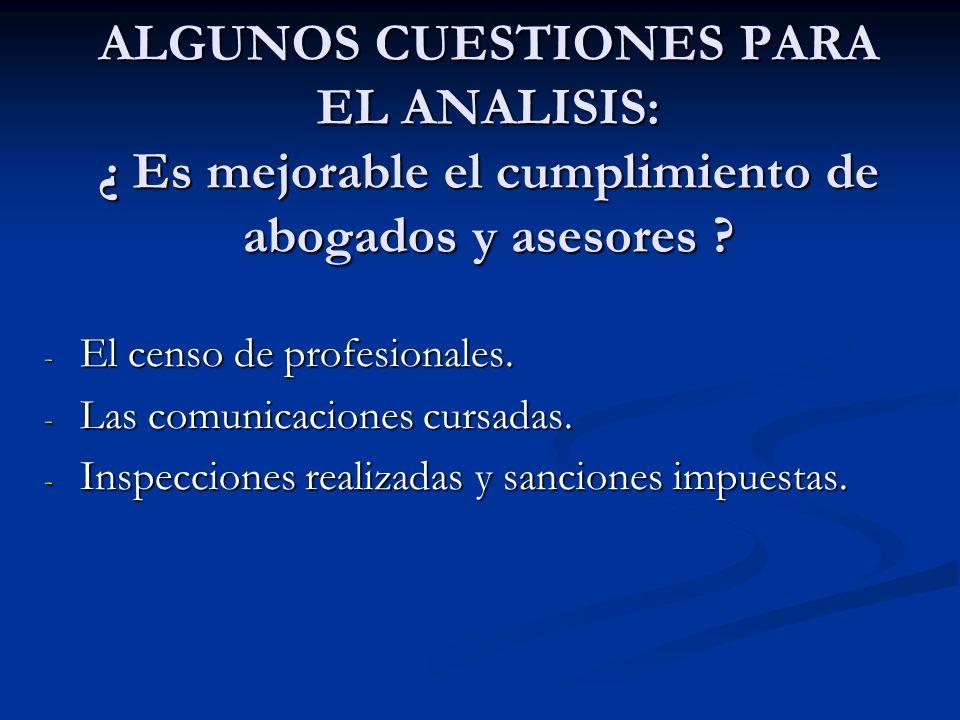 ALGUNOS CUESTIONES PARA EL ANALISIS: ¿ Es mejorable el cumplimiento de abogados y asesores