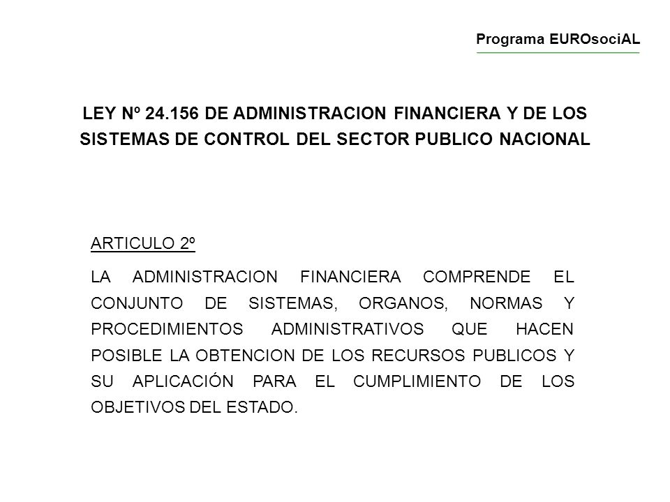 Programa EUROsociAL LEY Nº 24.156 DE ADMINISTRACION FINANCIERA Y DE LOS SISTEMAS DE CONTROL DEL SECTOR PUBLICO NACIONAL.