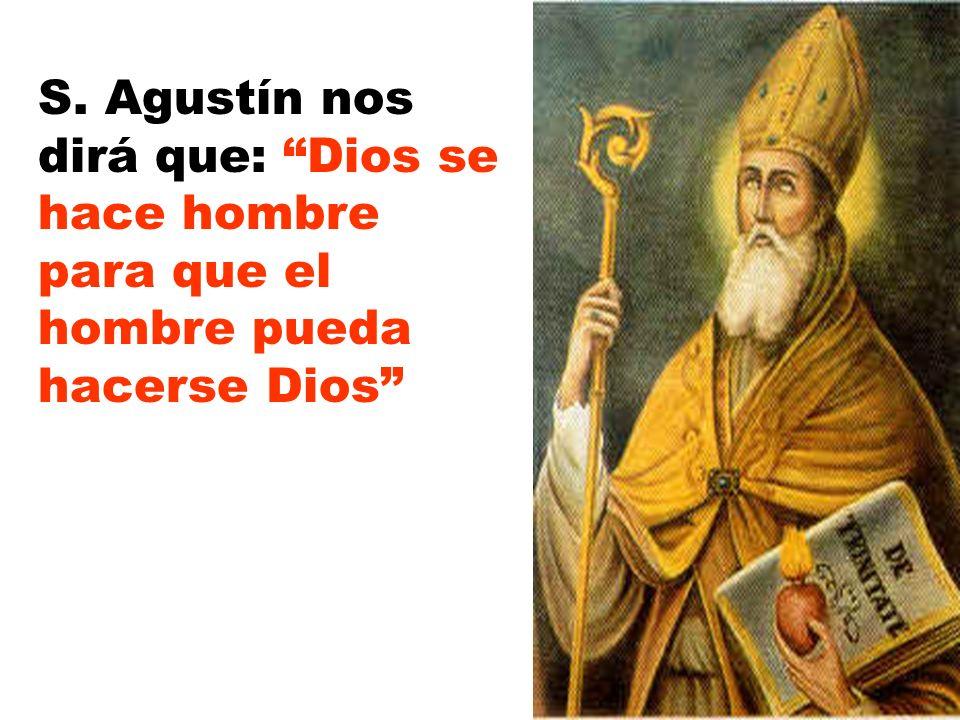 S. Agustín nos dirá que: Dios se hace hombre para que el hombre pueda hacerse Dios