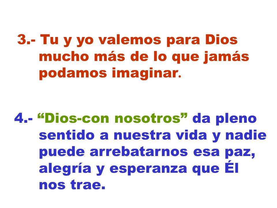 3.- Tu y yo valemos para Dios mucho más de lo que jamás podamos imaginar.