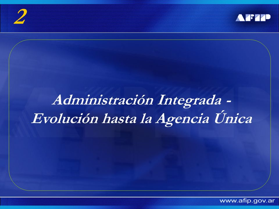 Administración Integrada -Evolución hasta la Agencia Única